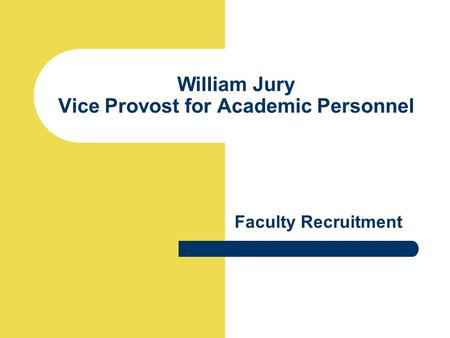William Jury Vice Provost for Academic Personnel Faculty Recruitment.