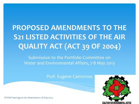 PROPOSED AMENDMENTS TO THE S21 LISTED ACTIVITIES OF THE AIR QUALITY ACT (ACT 39 OF 2004) Submission to the Portfolio Committee on Water and Environmental.