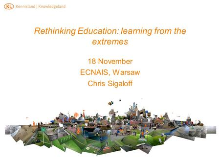 Rethinking Education: learning from the extremes 18 November ECNAIS, Warsaw Chris Sigaloff.