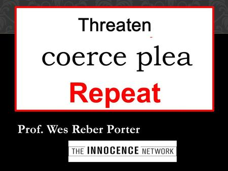 Wash, Rinse, Repeat Prof. Wes Reber Porter Threaten enhancement coerce plea.