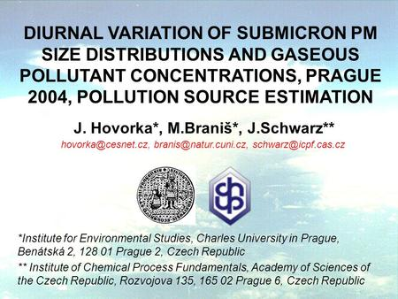 *Institute for Environmental Studies, Charles University in Prague, Benátská 2, 128 01 Prague 2, Czech Republic ** Institute of Chemical Process Fundamentals,