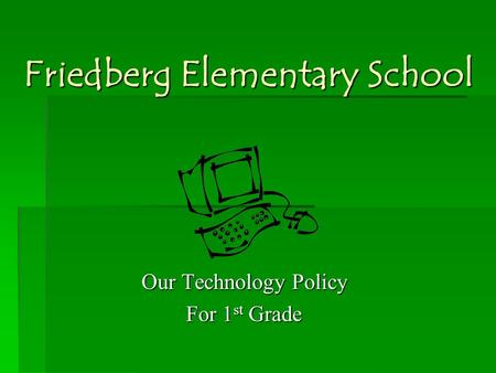 Friedberg Elementary School Our Technology Policy For 1 st Grade.