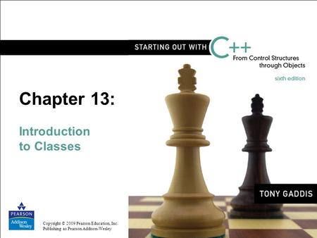 Copyright © 2009 Pearson Education, Inc. Publishing as Pearson Addison-Wesley Chapter 13: Introduction to Classes.
