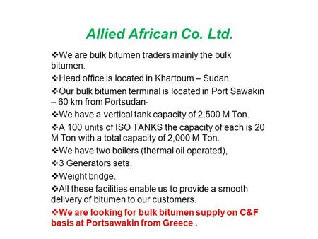 Allied African Co. Ltd.  We are bulk bitumen traders mainly the bulk bitumen.  Head office is located in Khartoum – Sudan.  Our bulk bitumen terminal.