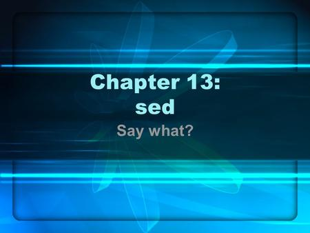 Chapter 13: sed Say what?. In this chapter … Basics Programs Addresses Instructions Control Spaces Examples.