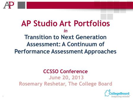 AP Studio Art Portfolios in Transition to Next Generation Assessment: A Continuum of Performance Assessment Approaches CCSSO Conference June 20, 2013 Rosemary.