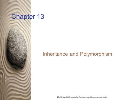 ©TheMcGraw-Hill Companies, Inc. Permission required for reproduction or display. Chapter 13 Inheritance and Polymorphism.