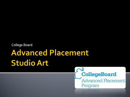 College Board. ADVANCED PLACEMENT (AP) STUDIO ART SYLLABUS Instructor: Ms. Jamilah Adebesin Year: 2011-2012 Time: 11:15am-12:10pm (Period 5) Course Number: