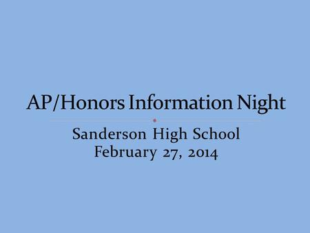 Sanderson High School February 27, 2014. Has intellectual curiosity Is respectful of classmates and teacher's opinions Has a desire to achieve Has a desire.