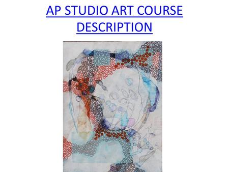 AP STUDIO ART COURSE DESCRIPTION. Links to College Board 2D DESIGN HOMEPAGE STUDENT SAMPLES DRAWING HOMEPAGE STUDENT SAMPLES 3D DESIGN HOMEPAGE STUDENT.
