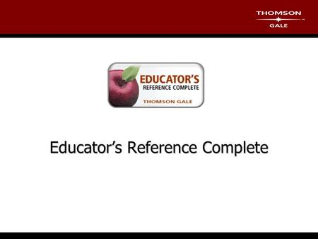Educator's Reference Complete. Today's Objectives  Overview of Content  What is unique about this database  Gale Virtual Reference Library e-Reference.