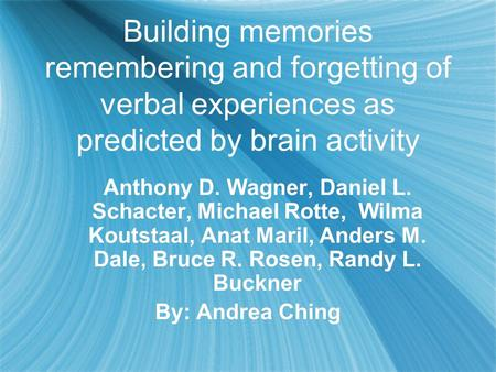 Building memories remembering and forgetting of verbal experiences as predicted by brain activity Anthony D. Wagner, Daniel L. Schacter, Michael Rotte,