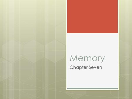 Memory Chapter Seven. Memory  The process by which we recollect prior experiences and information and skills learned in the past.