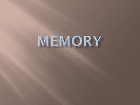  How does memory affect your identity?  If you didn't have a memory how would your answer the question – How are you today?