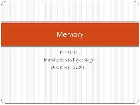 PS124-11 Introduction to Psychology December 12, 2011 Memory.