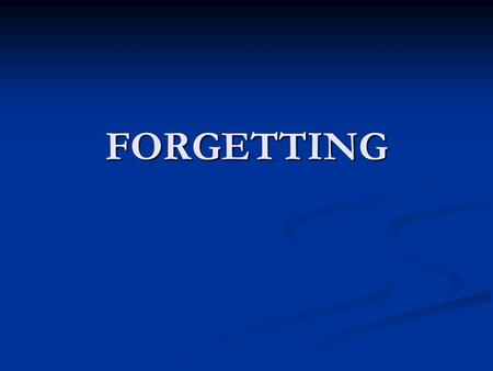 FORGETTING. FORGETTING Defined as: Defined as: The inability to retrieve previously stored information… The information is not LOST just cannot be RETRIEVED.