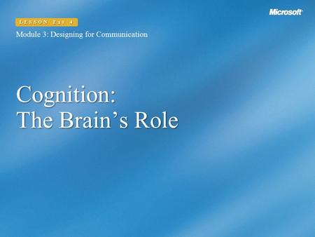 Cognition: The Brain's Role Module 3: Designing for Communication LESSON Ext 4.