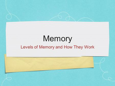Memory Levels of Memory and How They Work. Memory Memory : Capacity to acquire, retain, and recall knowledge and skills.