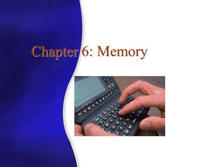 Chapter 6: Memory In this Chapter we consider 1. The Nature of Memory 2. Ways in which information is stored 3. That there are several separate types.