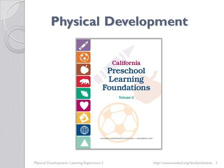 Physical Development Physical Development: Learning Experience 2