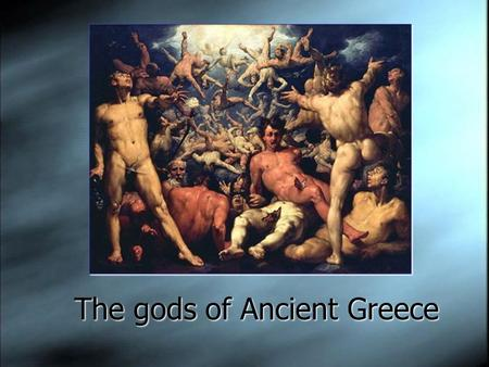 The gods of Ancient Greece. Ancient Greek religion  Greek deities play a major role in the development of Greek culture  Polytheistic  believed their.