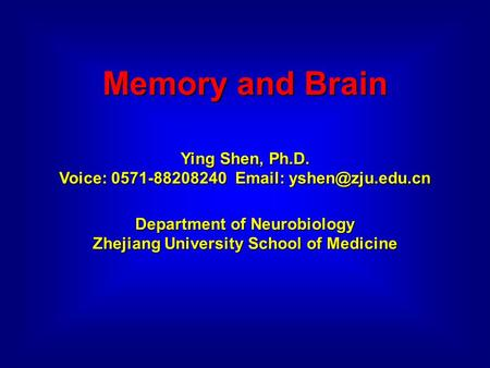 Memory and Brain Ying Shen, Ph.D. Voice: 0571-88208240   Department of Neurobiology Zhejiang University School of Medicine.