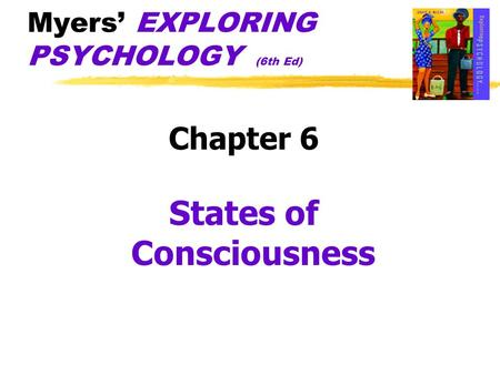 Myers' EXPLORING PSYCHOLOGY (6th Ed) Chapter 6 States of Consciousness.