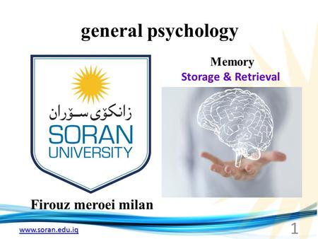 Www.soran.edu.iq general psychology Firouz meroei milan Memory Storage & Retrieval 1.