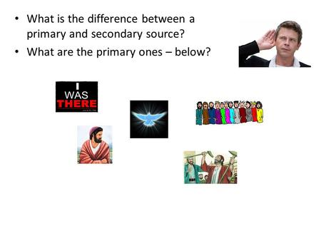 What is the difference between a primary and secondary source? What are the primary ones – below?