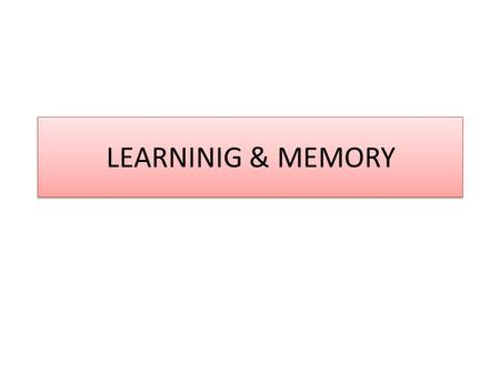 LEARNINIG & MEMORY. LEARNING OBJECTIVES Know various types of memory Role of different parts of brain involved in processing and storage of memory Role.