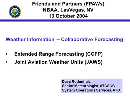 1 Weather Information -- Collaborative Forecasting Extended Range Forecasting (CCFP) Joint Aviation Weather Units (JAWS) Friends and Partners (FPAWs) NBAA,
