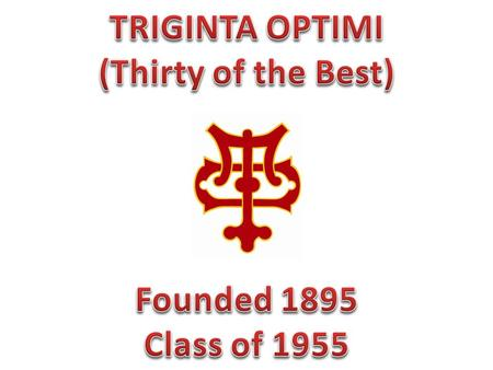 Joe Coombs, Art Stahmer, and Byron Hood Triginta Optimi With Joe Coombs as their president, the boys of Triginta Optimi enjoyed another big year. The.