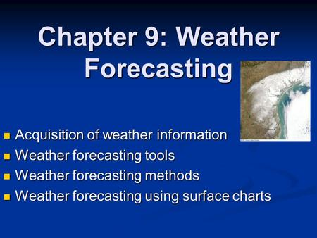 Chapter 9: Weather Forecasting Acquisition of weather information Acquisition of weather information Weather forecasting tools Weather forecasting tools.
