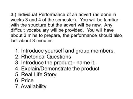 1. Introduce yourself and group members. 2. Rhetorical Questions 3. Introduce the product - name it. 4. Explain/Demonstrate the product 5. Real Life Story.