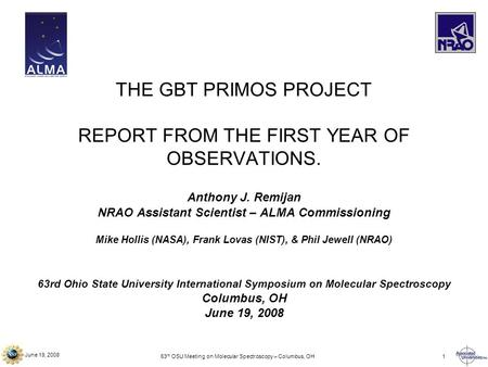 June 19, 2008 63 rd OSU Meeting on Molecular Spectroscopy – Columbus, OH1 THE GBT PRIMOS PROJECT REPORT FROM THE FIRST YEAR OF OBSERVATIONS. Anthony J.