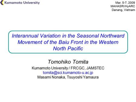 Interannual Variation in the Seasonal Northward Movement of the Baiu Front in the Western North Pacific Tomohiko Tomita Kumamoto University / FRCGC, JAMSTEC.