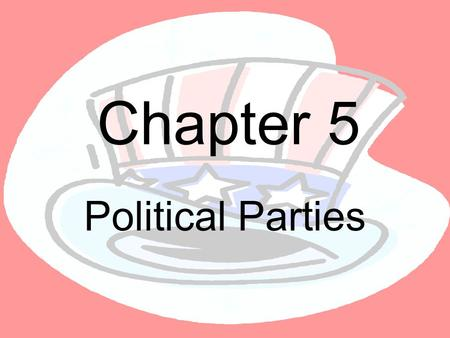 Chapter 5 Political Parties. Section 1 Parties and what they do.