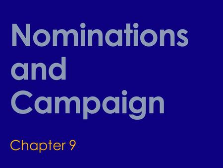 Nominations and Campaign Chapter 9. Presidential Campaign  Nomination Game  Nomination = official endorsement of a candidate for office by political.