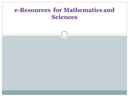 E-Resources for Mathematics and Sciences. Electronic Resources Definition Resources on the Research Databases Web page are drawn from records in the Electronic.