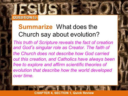 QUESTION 1a Summarize What does the Church say about evolution? This truth of Scripture reveals the fact of creation and God's singular role as Creator.