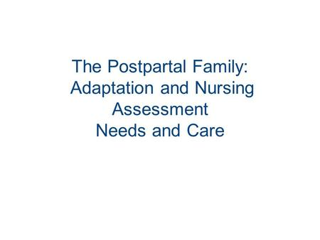 The Postpartal Family: Adaptation and Nursing Assessment Needs and Care.