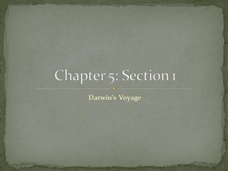 Darwin's Voyage. In 1831, a 22-year old Charles Darwin left for a 5-year long trip on the HMS Beagle to study living things on the voyage. It was by observing.