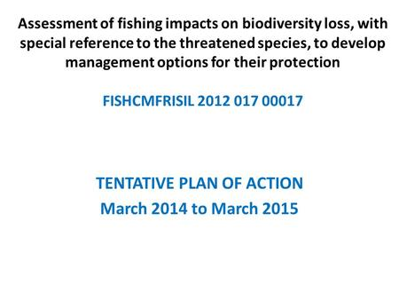 Assessment of fishing impacts on biodiversity loss, with special reference to the threatened species, to develop management options for their protection.
