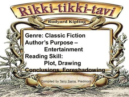 Genre: Classic Fiction Author's Purpose – Entertainment Reading Skill: Plot, Drawing Conclusions, Foreshadowing Compiled by Terry Sams, PiedmontTerry Sams.