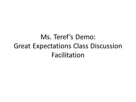 Ms. Teref's Demo: Great Expectations Class Discussion Facilitation.