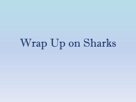 Wrap Up on Sharks. Classification of Sharks Spiny Dogfish.