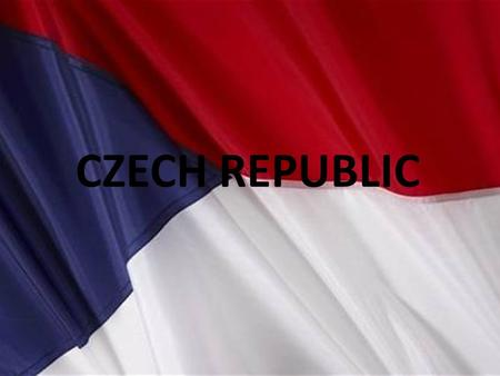 CZECH REPUBLIC. UNIVERSALLY - Our capital is Prague -second largest city is Brno -highest mountain is Snežka (1602) -the longest river is Vltava -our.