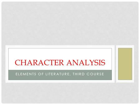 ELEMENTS OF LITERATURE, THIRD COURSE CHARACTER ANALYSIS.