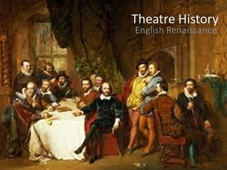 Theatre History English Renaissance.