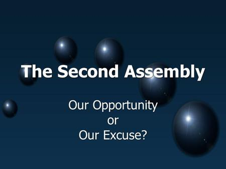 The Second Assembly Our Opportunity or Our Excuse?